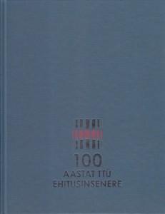 """TTÜ raamat """"100 aastat TTÜ ehitusinsenere"""""""
